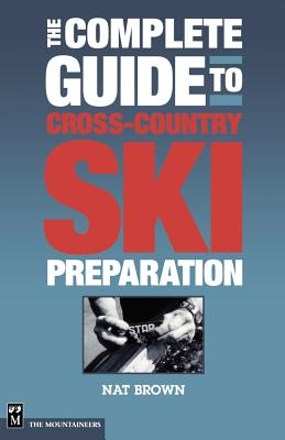 The Complete Guide to Cross-Country Ski Preparation By Brown, Nat