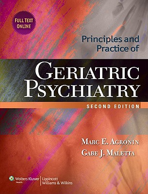 Principles and Practice of Geriatric Psychiatry By Agronin, Marc E., M.D./ Maletta, Gabe